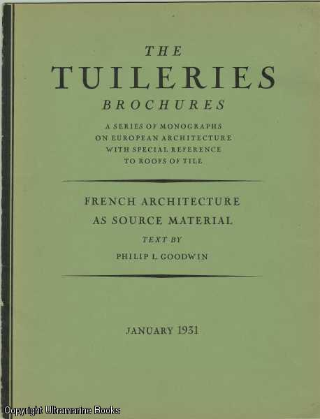 "Image for French Architecture as Source Material"". The Tuilleries Brochures, Volume III, Number 1,  January, 1931"