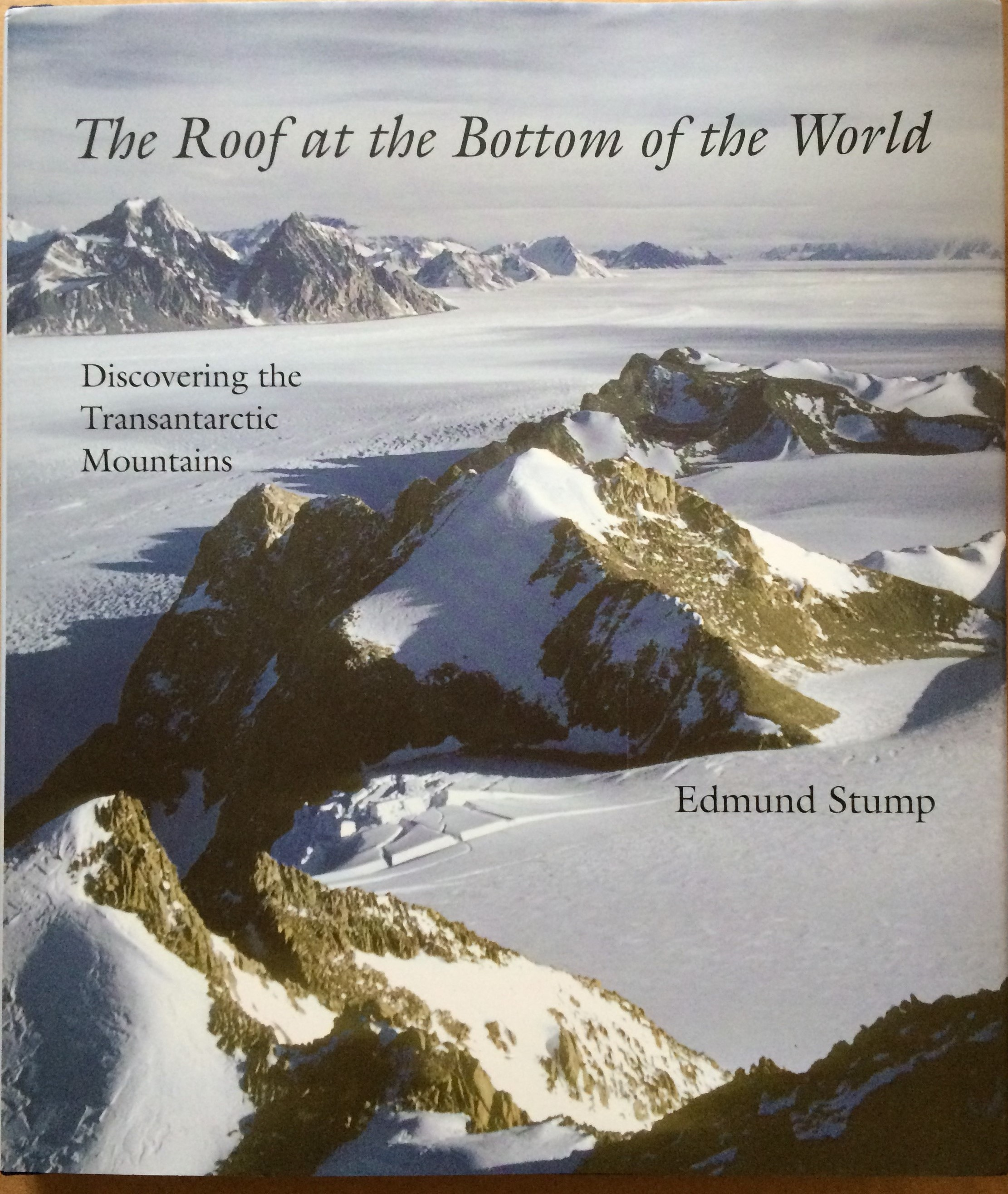 Image for The Roof at the Bottom of the World: Discovering the Transantarctic Mountains