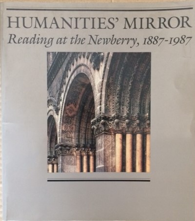 Image for Humanities' Mirror: Reading at the Newberry, 1887-1987
