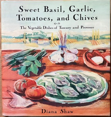 Image for Sweet Basil, Garlic, Tomatoes, and Chives, the Vegetable Dishes of Tuscany and Provence